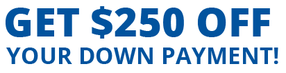 Get $250 Off Your Down Payment